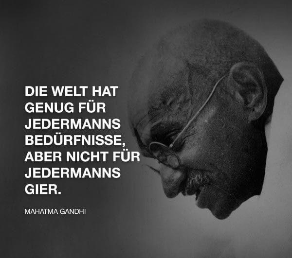 """""""Die Welt hat genug für jedermanns Bedürfnisse, aber nicht für jedermanns Gier."""" - Zitat: Mahatma Gandhi."""