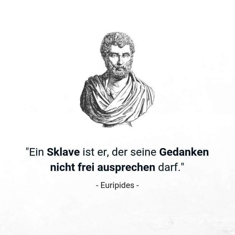 """""""Ein Sklave ist er, der seine Gedanken nicht frei aussprechen darf."""" - Zitat von Euripides."""