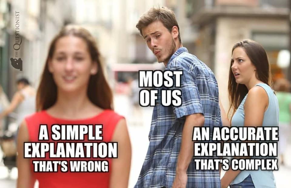 Meme: Es zeigt auf witzige Art wie wir immer wieder auf eine einfach Erklärung hereinfallen die falsch ist. Während wir ein akkurate Erklärung, die jedoch komplex und schwer zu verstehen ist, links liegen lassen. Zu unserem Schaden.