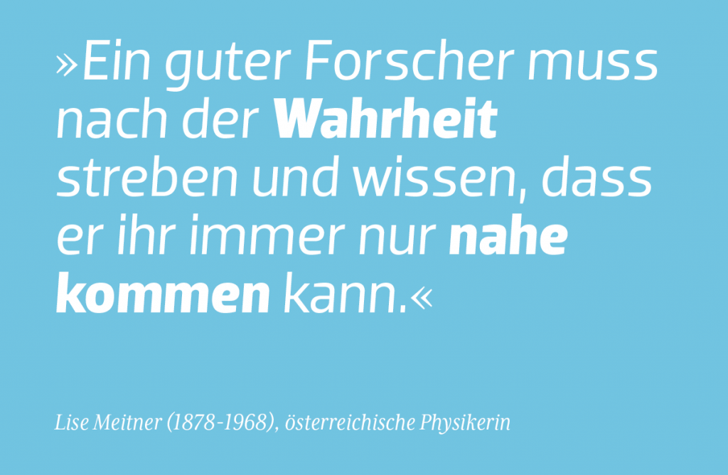 """Ein Satz von Lise Meitner einer österreichischen Physikerin: """"Ein guter Forscher muss nach der Wahrheit streben und wissen, dass er ihr immer nur nahe kommen kann."""""""