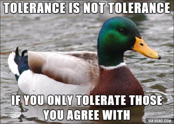 """Meme. Übersetzt: """"Toleranz ist keine Toleranz - wen du nur tolerierst was dir passt."""""""