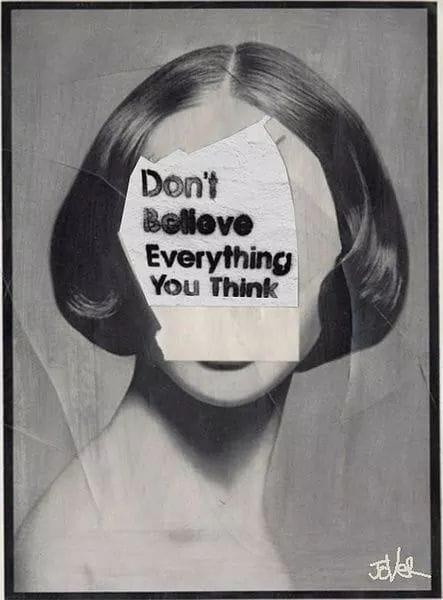 """Bildcollage mit dem Satz: """"Don't believe everything you think."""" (Manchmal vielleicht gar keine schlechte Idee. :) )"""