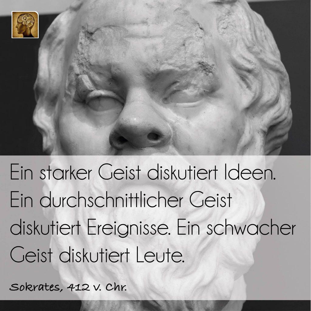 """Sokrates soll gesagt haben: """"Ein starker Geist diskutiert Ideen. Ein durchschnittlicher Geist diskutiert Ereignisse. Ein schwacher Geist diskutiert Leute."""" (Hat er angeblich nämlich tatsächlich mal so auf dem Marktplatz von Athen gesagt. Um 412 v. Chr.)"""