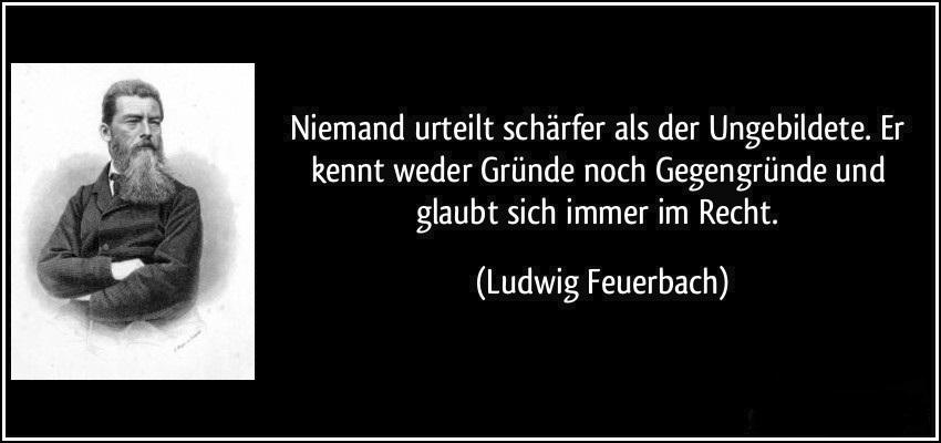 """Bild von Feuerbach und Zitat von L.Feuerbach: """"Niemand urteilt schärfer als der Ungebildete. Er kennt weder Gründe noch Gegengründe und fühlt sich immer im Recht."""""""