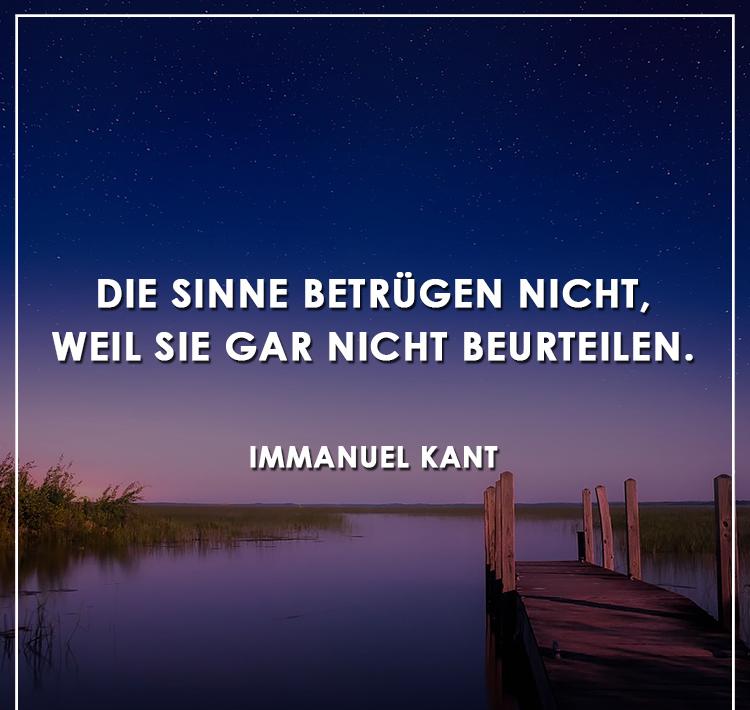 """Zitat von Immanuel Kant: """"Die Sinne betrügen nicht, weil sie gar nicht beurteilen."""""""