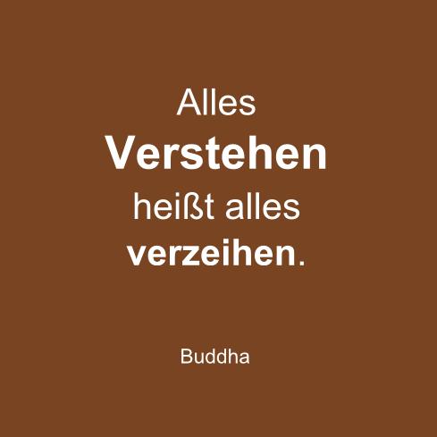 """Text: """"Alles verstehen heißt alles verzeihen."""" - Worte eines Buddhas."""