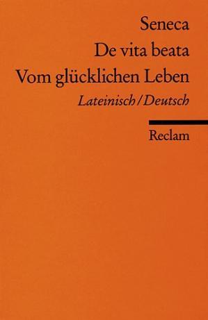 De_vita_beata--Vom_gluecklichen_Leben-(Lateinisch-Deutsch)-Seneca